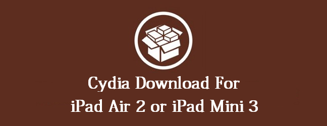 Cydia Download for Pad Air 2 or iPad Mini 3